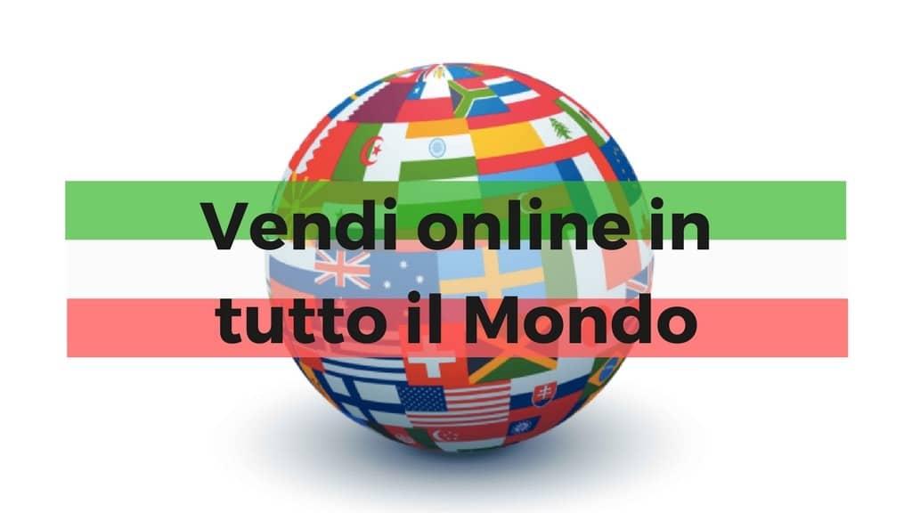 Come vendere all'estero online? Ecco 3 modi per iniziare subito