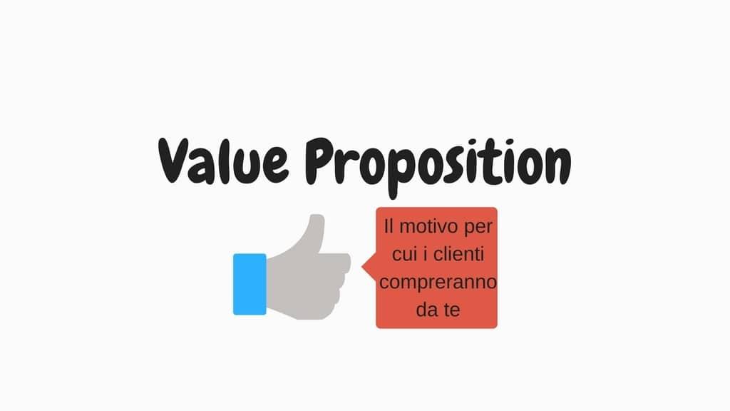 La value proposition è il motivo per cui i vostri clienti vi sceglieranno