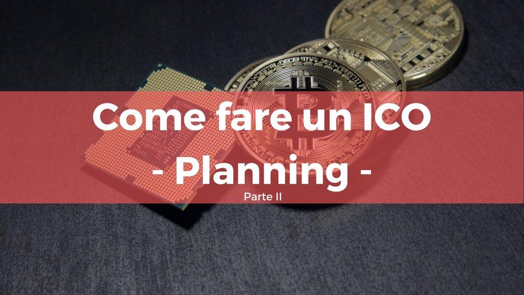 Come fare un ICO. Quello che devi sapere per pianificarla – Parte II