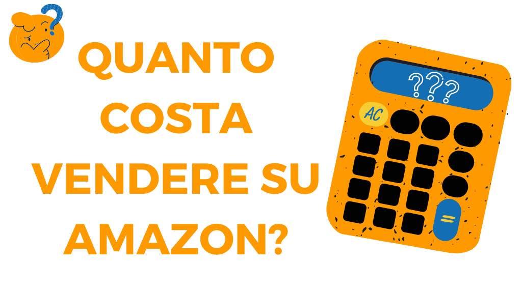Quanto costa vendere su Amazon e come calcolarlo