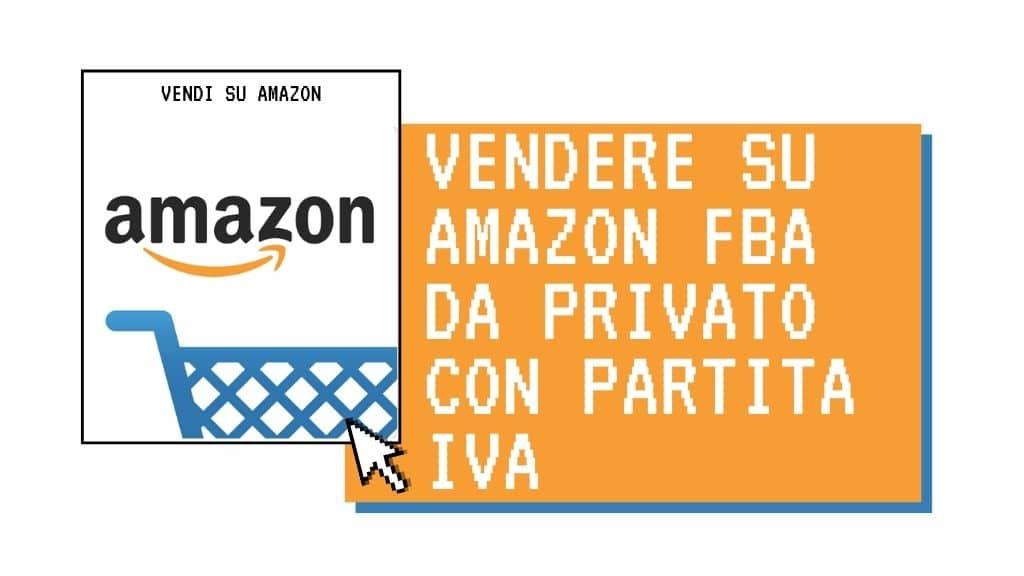Vendere su Amazon FBA da privato con Partita IVA